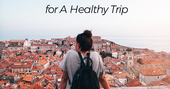 Upcoming Travel Plans? Follow These 4 Rules for A Healthy Trip image