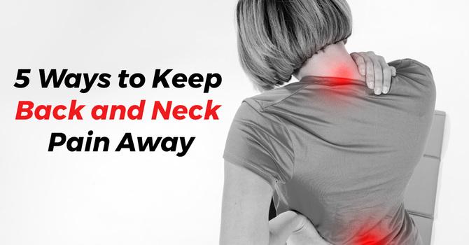 5 Ways to Keep Back & Neck Pain Away image