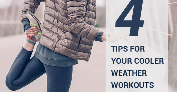 4 Tips for Your Cooler Weather Workouts image
